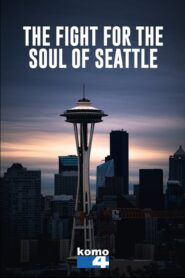The Fight for the Soul of Seattle