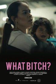 What Bitch?